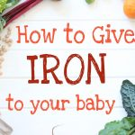 How to give Iron to your baby, toddler, kid